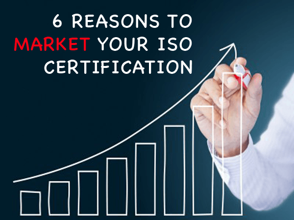 6 Reasons to Market your ISO Certification